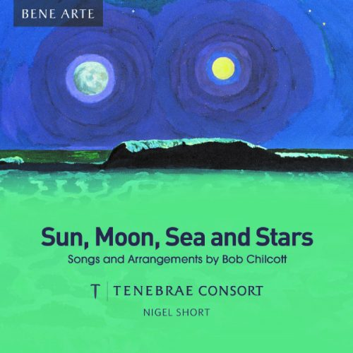 Sun, Moon, Sea and Stars – Songs and arrangements by Bob Chilcott